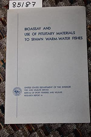 Bioassay and Use of Pituitary Materials to Spawn Warm-Water Fishes Research Report 61: Clemens, ...