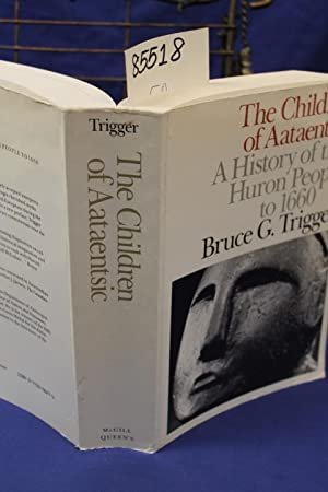 The Children of Aataentsic A History of the Huron People to 1660: Trigger, Bruce G.