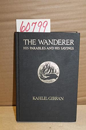 The Wanderer: his parables and his sayings: Gibran, Kahlil