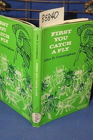 First You Catch A Fly: Cunningham, John D.