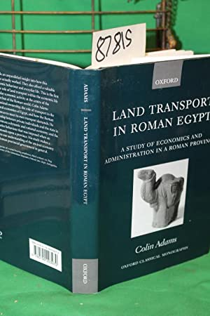 Land Transport in Roman Egypt - A Study of Economics and Administration in a Roman Province: Adams,...