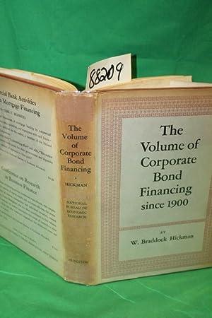 The Volume of Corporate Bond Financing since 1900: Hickman, W. Braddock