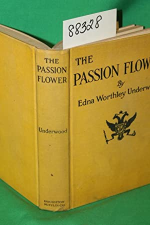 The Passion Flower: Underwood, Edna Worthley