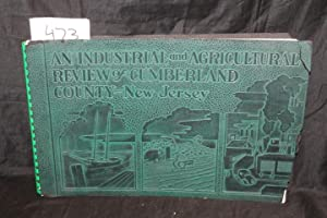 An Industrial and Agricultural Review of the County of Cumberland: County of Cumberland New Jersey