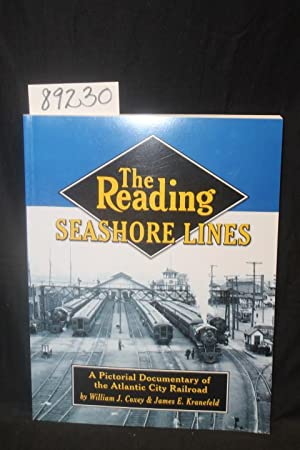 The Reading Seashore Lines, A Pictorial Documentary of the Atlantic city Railroad: Coxey, William J...