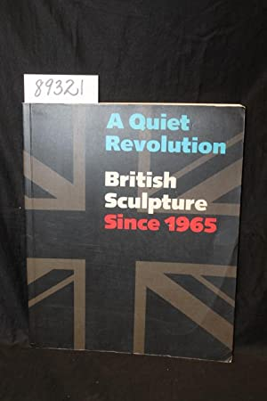 A Quiet Revolution: British Sculpture Since 1965: Neff, Terry A.