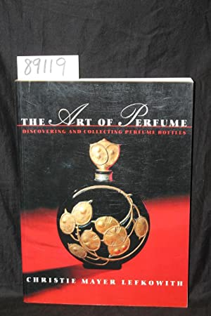 The Art of Perfume: Lefkowith, Christie Mayer