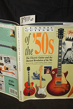 Classic Guitars of the 50's; the Electric Guitar and the Musical Revolution of the 50's: ...