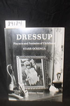 DRESSUP Playacts and Fantasies of Childhood: Ockenga, Starr