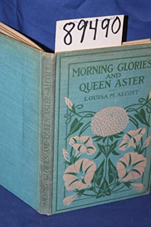 Morning-Glories and Queen Aster: Alcott, Louisa M.