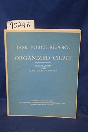 Task Force Report Organized Crime Annotations and Consultants' Papers: Task Force on Organized...