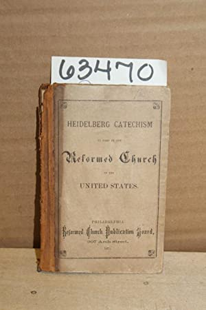 Heidelberg Catechism or a Summary of Christian Doctrine as used in the German Reformed Church on ...