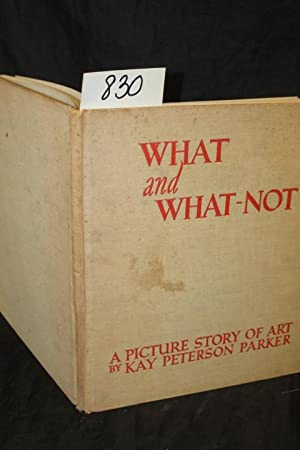 What and What-Not: A Picture Stroy of: Parker, Kay Peterson