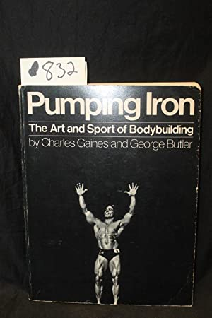 Pumping Iron The Art and Sport of Bodybuilding: Gaines, Charles