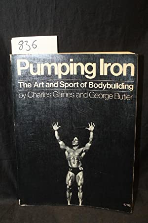 Pumping Iron The Art and Sport of: Gaines, Charles