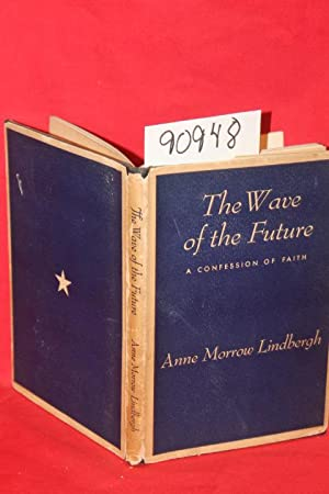 The Wave of the Future a Confession of Faith: Lindbergh, Anne Morrow