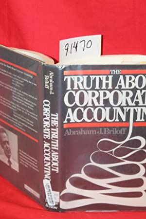 The Truth About Corporate Accounting: Briloff, Abraham J.