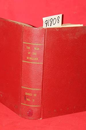 The War of The Rebellion a Compilation of the Official Records of the Union and Confederate Armies:...