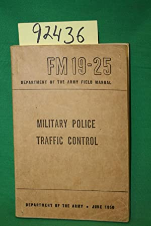 FM 19-25 Department of the Army Field Manual Military Police Traffic Control: Department of the ...