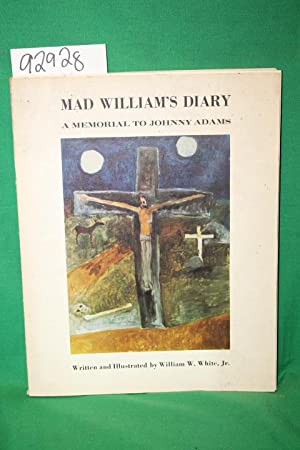 Mad William's Diary : A Memorial to Johnny Adams: White, William W. Jr.