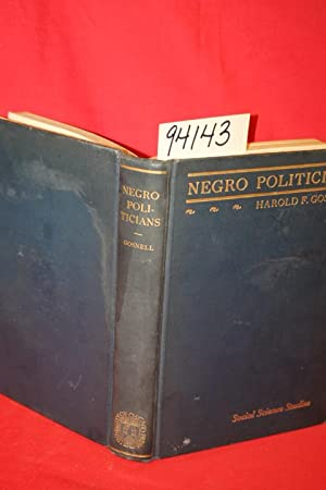Negro Politicians the Rise of Negro Politics in Chicago: Gosnell, Harold F.