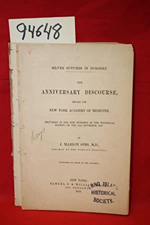 Silver Sutures in Surgery the Anniversary Discourse before the New York Academy of Medicine: Sims, ...