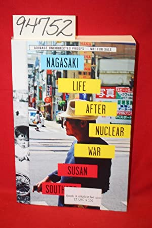 Nagasaki Life After Nuclear War (advanced uncorrected proofs): Southard, Susan