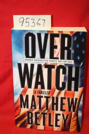 Overwatch a Thriller (advance uncorrected proofs): Betley, Mathew