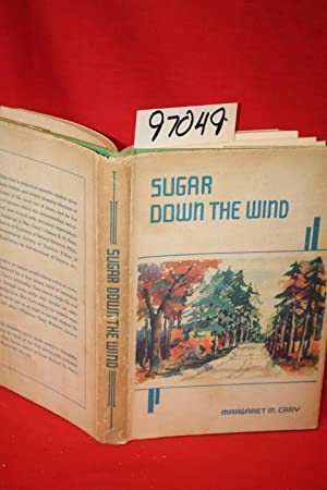 Sugar Down the Wind (SIGNED BY AUTHOR): Cary, Margaret M.