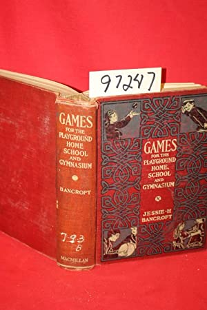 Games for the Playground, Home, School and Gymnasium: Bancroft, Jessie H.
