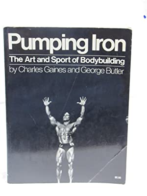 Pumping Iron: The Art and Sport of: Gaines, Charles and