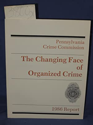 The Changing Face of Organized Crime 1986 Report: Pennsylvania Crime Commission