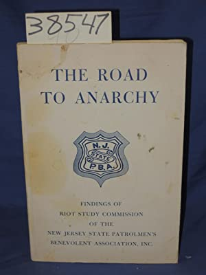 The Road To Anarchy: Findings Of Riot Study Commission Of The New Jersey State Patrolmen's ...