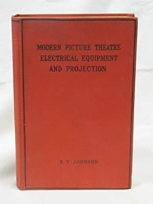 Modern Picture Theatre Electrical Equipment and Projection: Johnson, R. V.