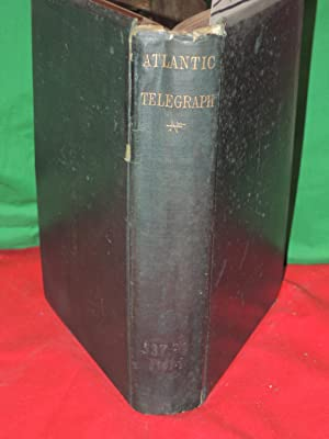 History Of The Atlantic Telegraph, To The Return Of The Expedition Of 1865: Field, Henry M.