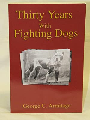 Thirty Years With Fighting Dogs VERY GOOD: Armitage, George