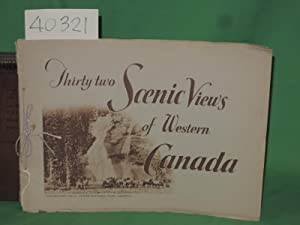 Thirty-Two Scenic Views of Western Canada Along the Lines of the Canadian National Railways, the ...