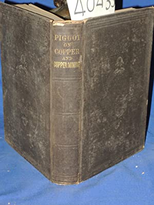 The Chemistry and Metallurgy of Copper, including a description of the principal copper mines of ...
