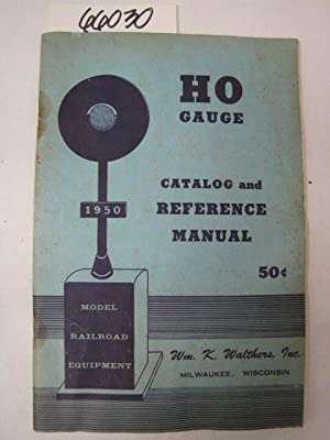 HO Gauge Catalog and Reference Manual 1950 Model Railroad Equipment: Model Railroad Equipment WM. K...