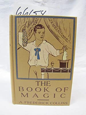 Book of Magic, Being a Simple Description of some Good Tricks and How to do Them, with Patter: ...