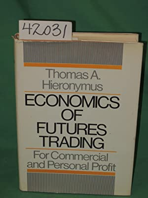 Economics of Futures Trading, For Commercial and Personal Profit: Hieronymus, Thomas A.