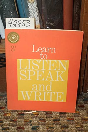Learn to Listen, Speak, and Write: 3-1: Monroe, Marion; Nichols, Ralph G.; Greet W. Cabell; ...