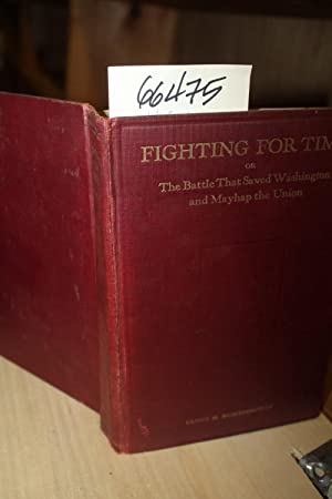 Fighting For Time (or The Battle that Saved Washington and Mayhap the Union): Worthington, Glenn H.