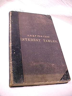 Interest Tables 5. 6 &7 Per cent, Per Annum:each Rate Exhibiting the Interest on all Sums from ...
