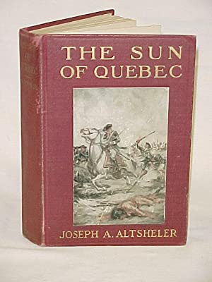 The Sun of Quebec: Altsheler, Joseph A.