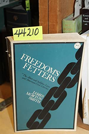 Freedom's Fetters: The Alien and Sedition Laws and American Civil Liberties: Smith, James ...