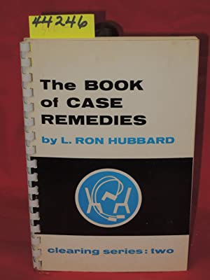 The Book of Case Remedies: A Manual Covering Preclear Difficulties and Their Remedies - Clearing ...