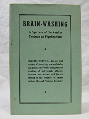 Brain-Washing: A Synthesis of the Russian Textbook on Phychopolitics: Stickley, Charles