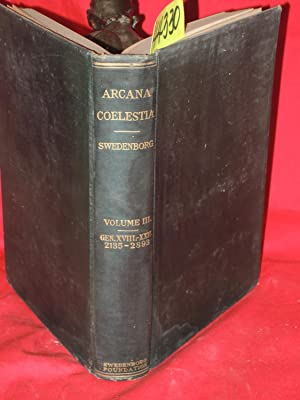 Arcana Coelestia: The Heavenly Arcana - Volume III: Potts, Rev. John Faulkner [Editor]