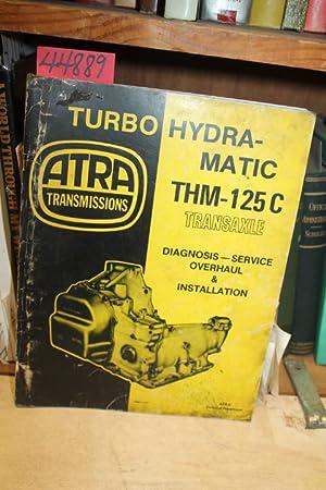 Turbo Hydra-Matic THM-125C Transaxle: Diagnosis--Service--Overhaul & Installation: ATRA (Automatic Transmission